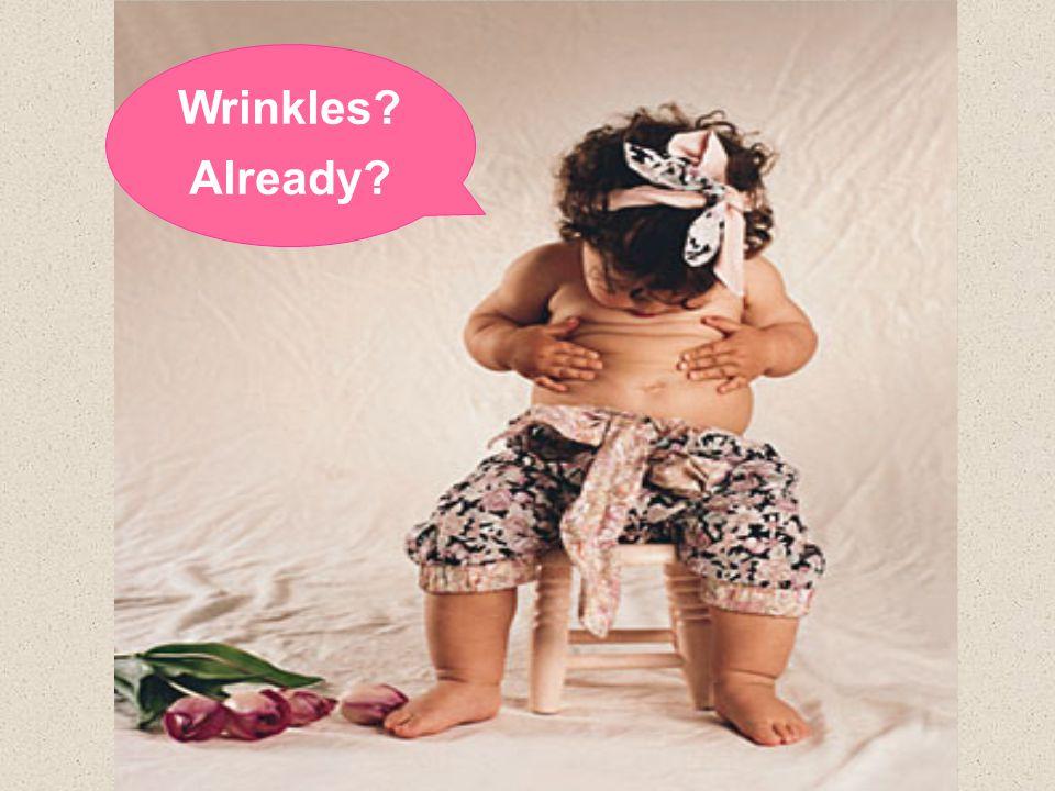 Wrinkles? Already?