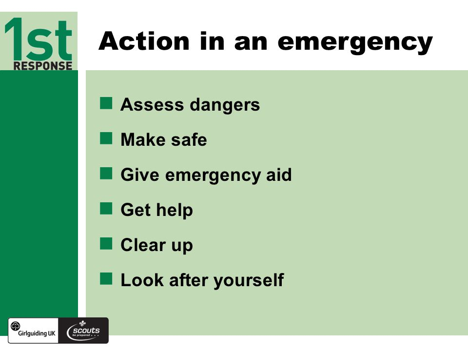 Assess dangers Make safe Give emergency aid Get help Clear up Look after yourself Action in an emergency