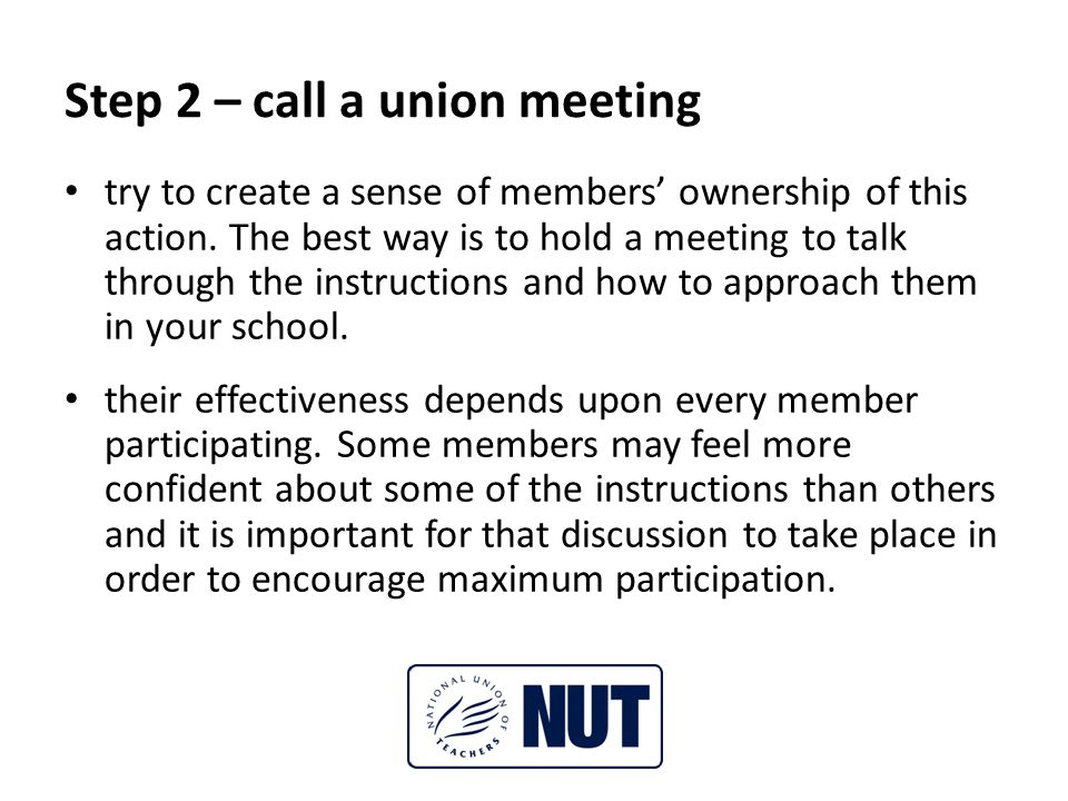 Step 2 – call a union meeting try to create a sense of members' ownership of this action.