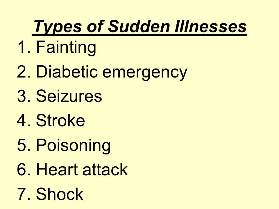 Fainting One of the most common sudden illnesses Definition-partial or complete loss of consciousness.