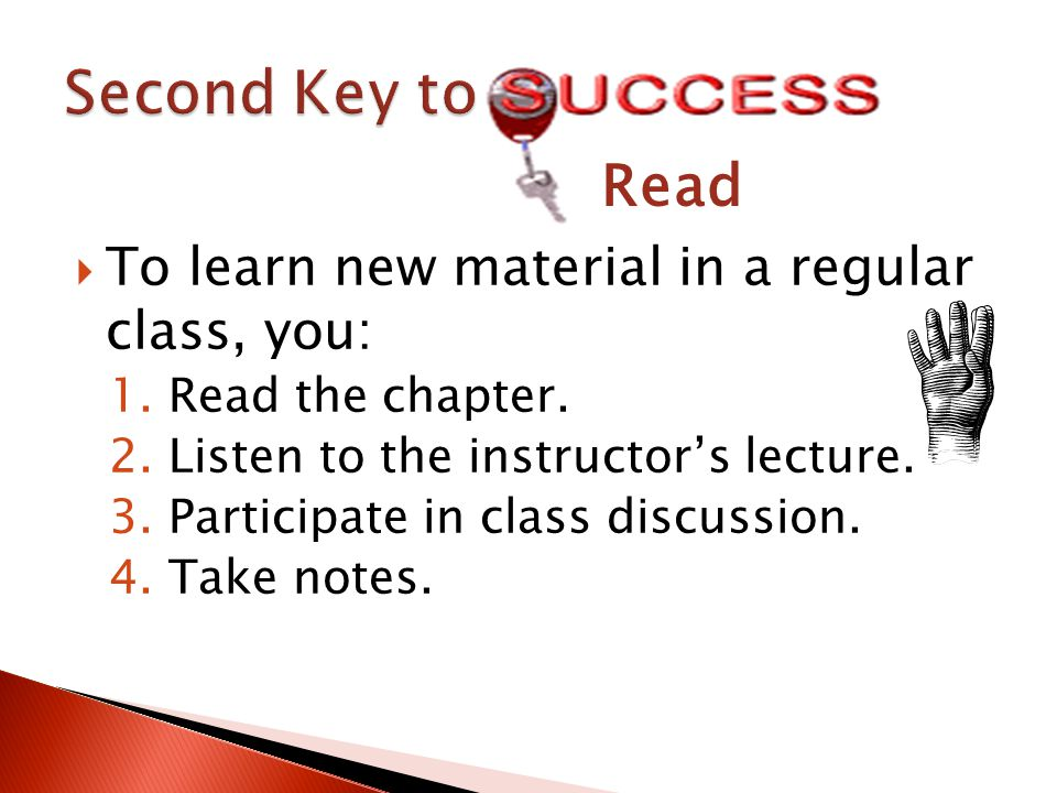  To learn new material in a regular class, you: 1.Read the chapter.