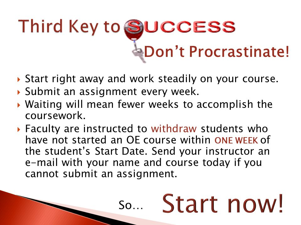  Start right away and work steadily on your course.