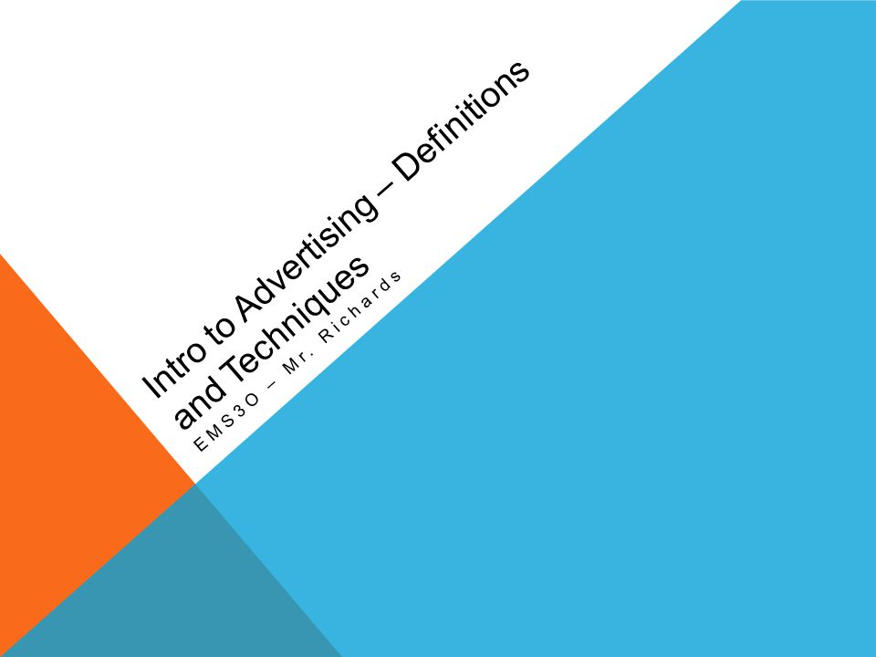 Intro to Advertising – Definitions and Techniques EMS3O – Mr. Richards