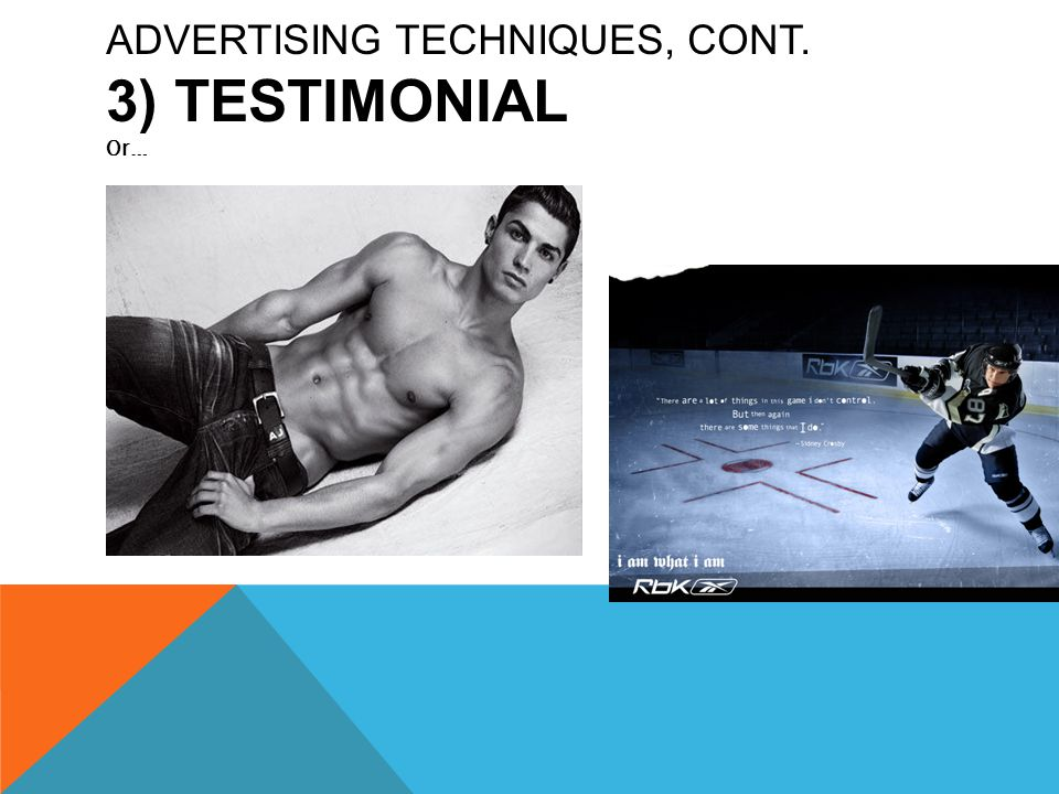 ADVERTISING TECHNIQUES, CONT. 3) TESTIMONIAL Or…