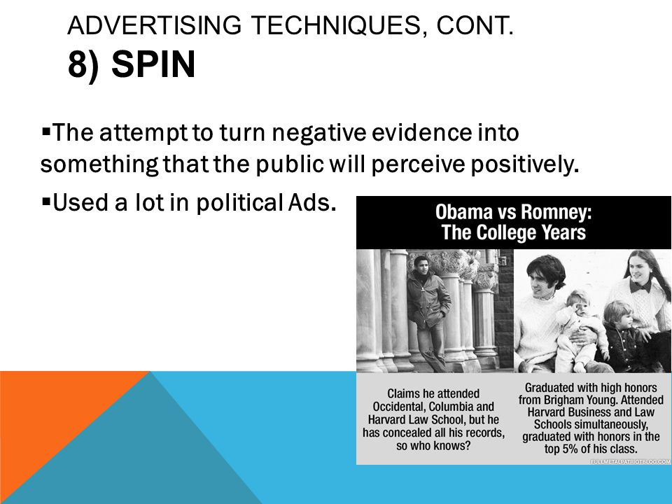  The attempt to turn negative evidence into something that the public will perceive positively.  Used a lot in political Ads. ADVERTISING TECHNIQUES