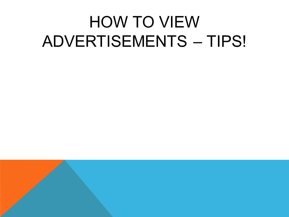 HOW TO VIEW ADVERTISEMENTS – TIPS!