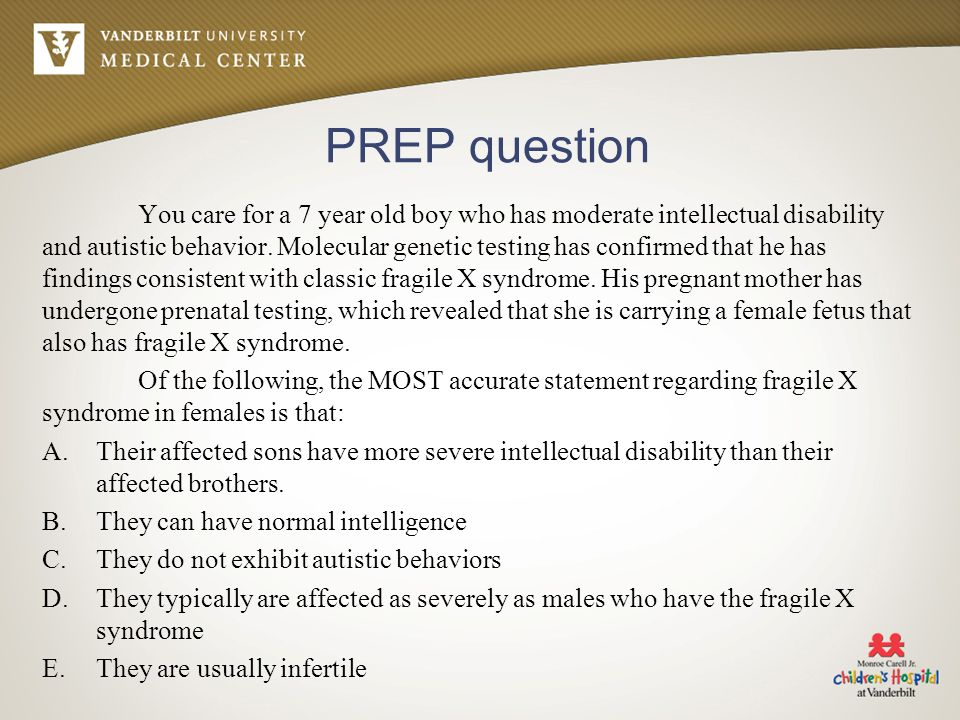 PREP question You care for a 7 year old boy who has moderate intellectual disability and autistic behavior.