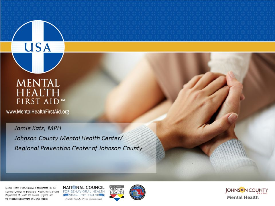 Mental Health First Aid USA is coordinated by the National Council for Behavioral Health, the Maryland Department of Health and Mental Hygiene, and the Missouri Department of Mental Health.