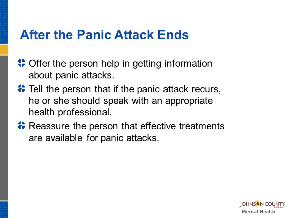 After the Panic Attack Ends Offer the person help in getting information about panic attacks.