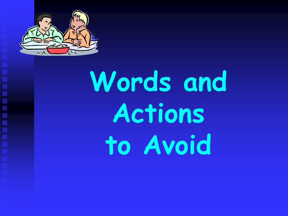 Words and Actions to Avoid