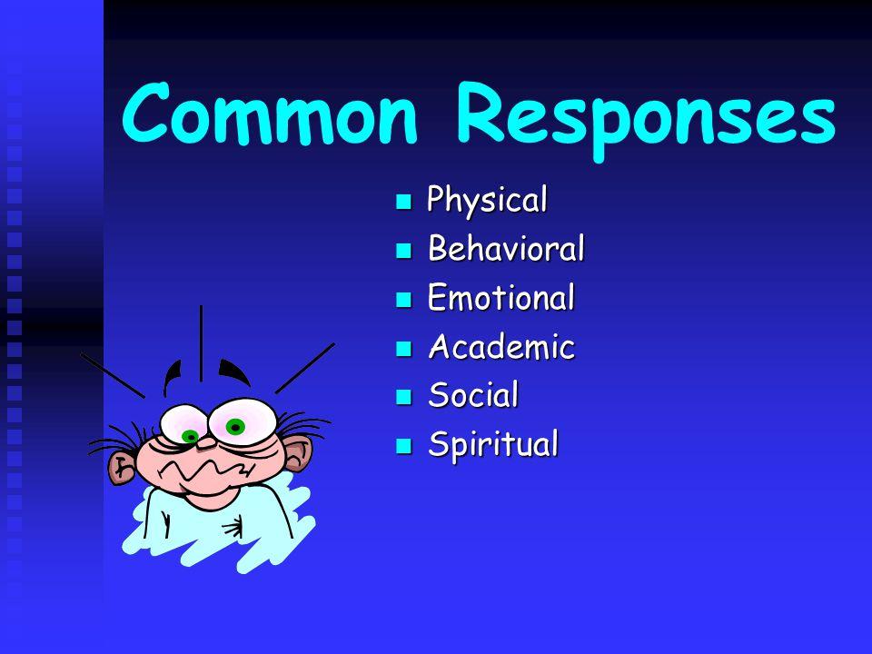 Common Responses Physical Physical Behavioral Behavioral Emotional Emotional Academic Academic Social Social Spiritual Spiritual