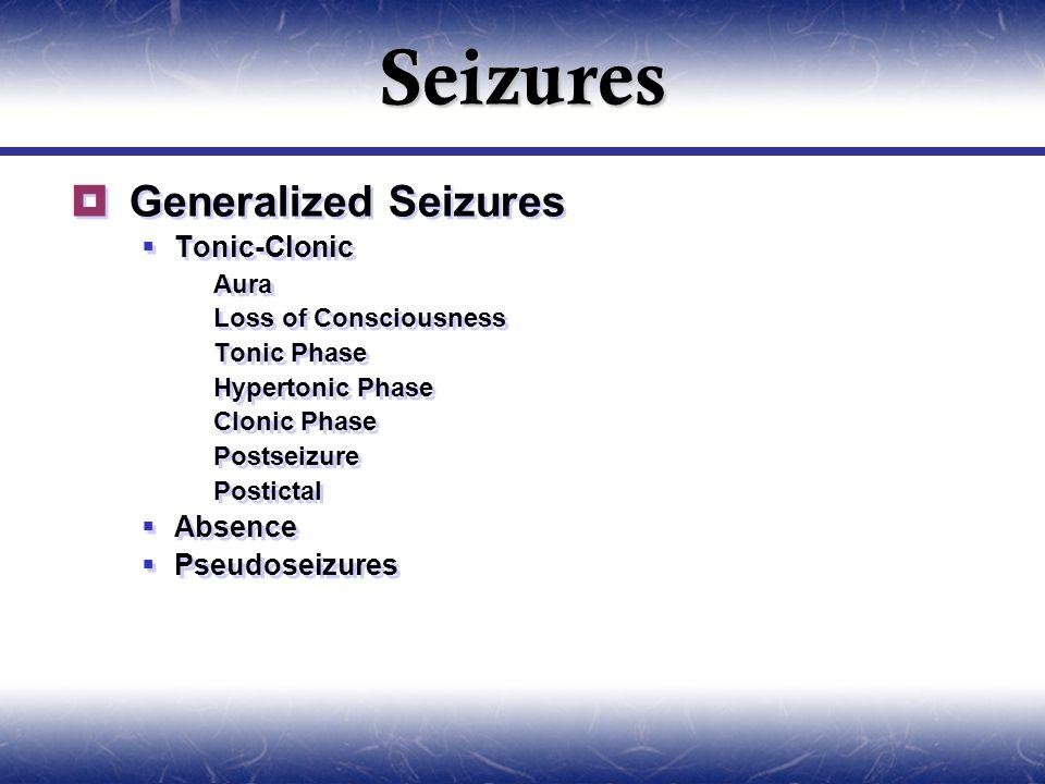 Seizures  Generalized Seizures  Tonic-Clonic  Aura  Loss of Consciousness  Tonic Phase  Hypertonic Phase  Clonic Phase  Postseizure  Postictal  Absence  Pseudoseizures  Generalized Seizures  Tonic-Clonic  Aura  Loss of Consciousness  Tonic Phase  Hypertonic Phase  Clonic Phase  Postseizure  Postictal  Absence  Pseudoseizures