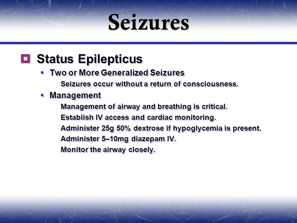 Seizures  Status Epilepticus  Two or More Generalized Seizures  Seizures occur without a return of consciousness.