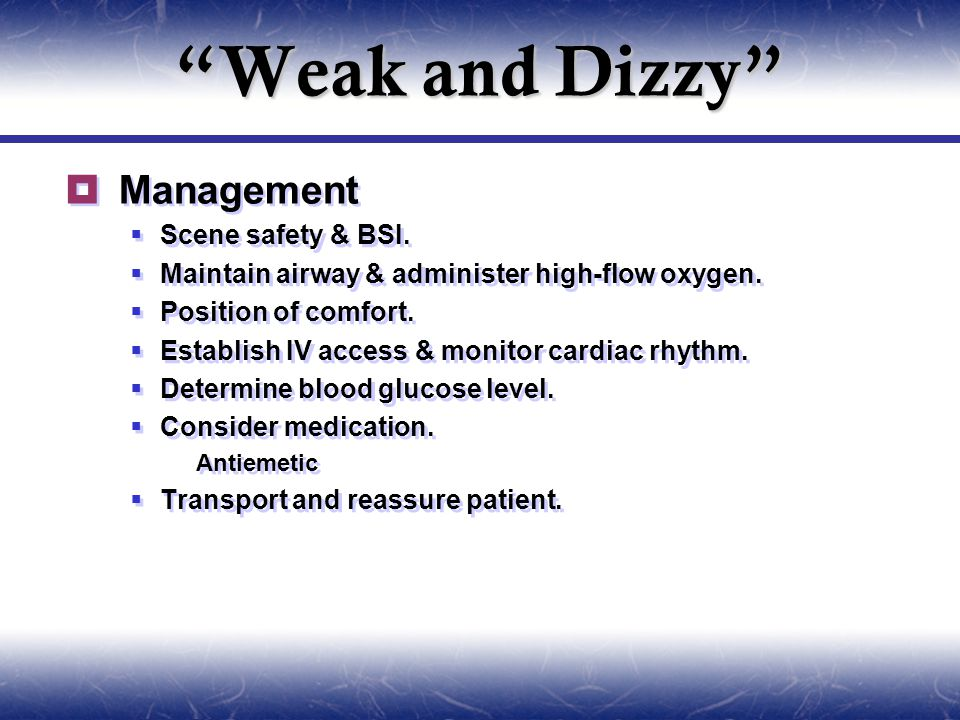 """""""Weak and Dizzy""""  Management  Scene safety & BSI.  Maintain airway & administer high-flow oxygen.  Position of comfort.  Establish IV access & mo"""
