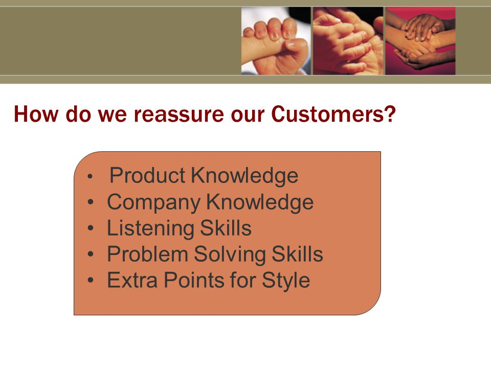 How do we reassure our Customers.