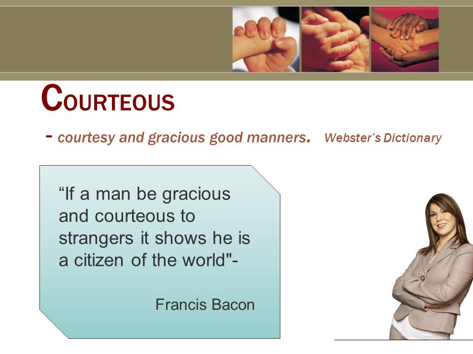 C OURTEOUS - courtesy and gracious good manners.