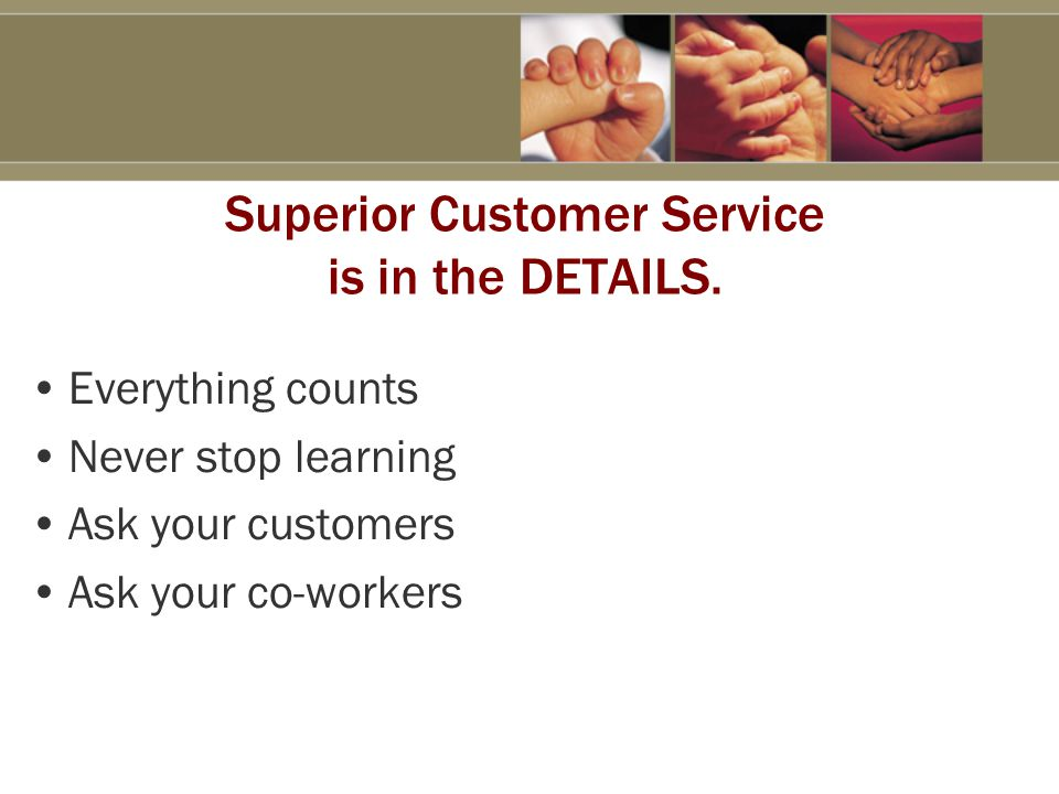 Superior Customer Service is in the DETAILS.
