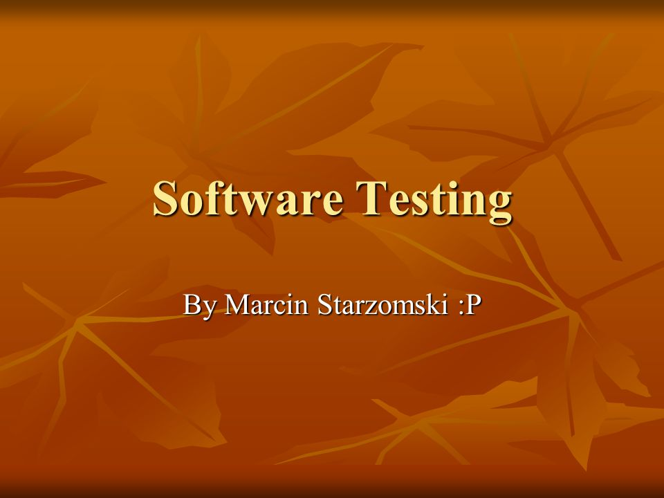 Software Testing By Marcin Starzomski :P