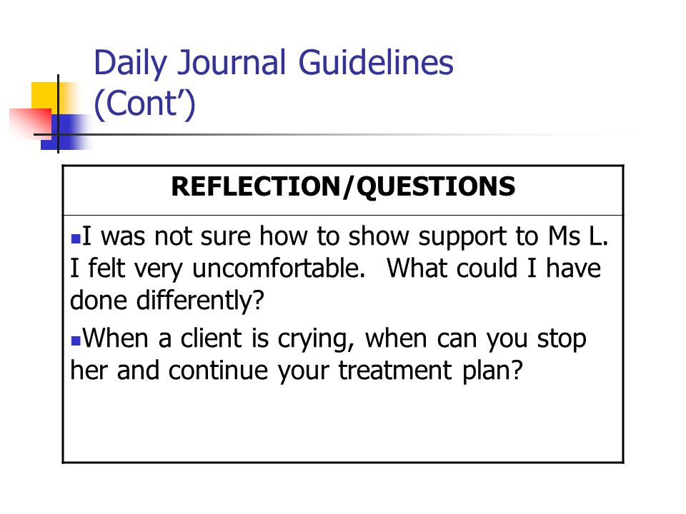 Daily Journal Guidelines (Cont') REFLECTION/QUESTIONS I was not sure how to show support to Ms L.