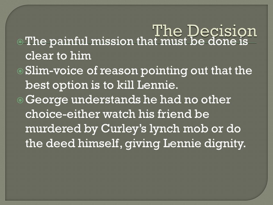  The painful mission that must be done is clear to him  Slim-voice of reason pointing out that the best option is to kill Lennie.