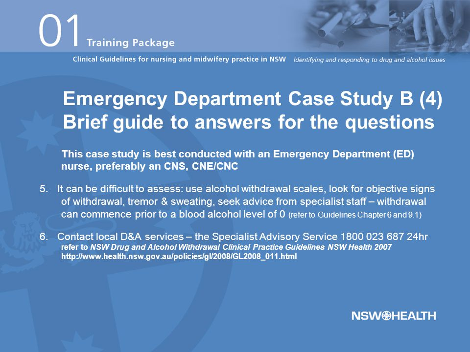 This case study is best conducted with an Emergency Department (ED) nurse, preferably an CNS, CNE/CNC 5. It can be difficult to assess: use alcohol wi