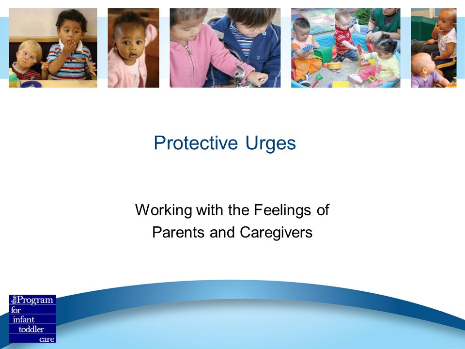Protective Urges Working with the Feelings of Parents and Caregivers