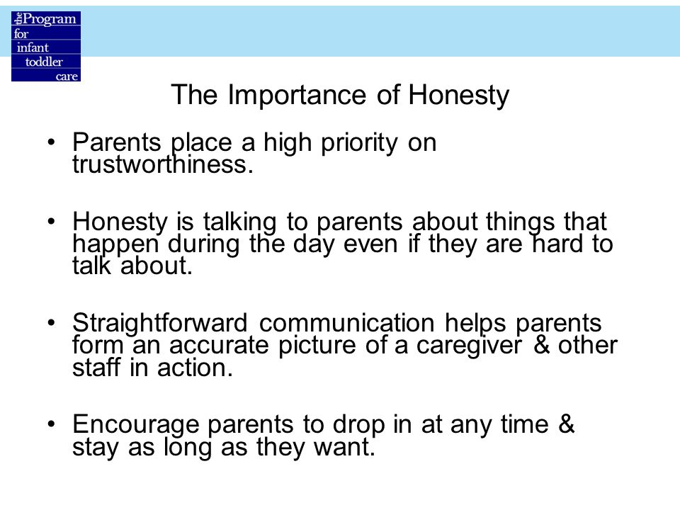 The Importance of Honesty Parents place a high priority on trustworthiness.