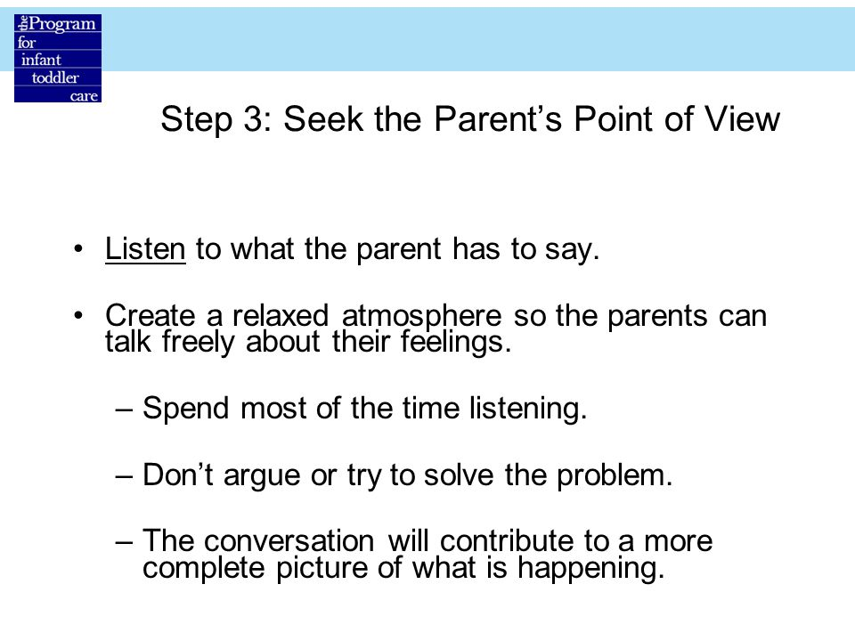 Step 3: Seek the Parent's Point of View Listen to what the parent has to say.