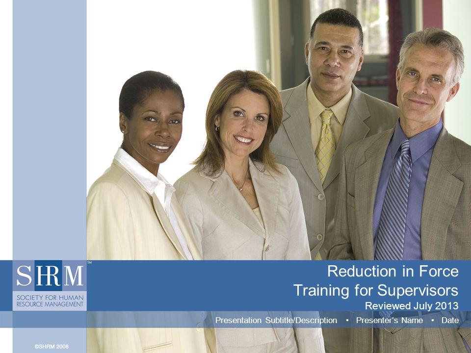 Reduction in Force Training for Supervisors Reviewed July 2013 Presentation Subtitle/Description Presenter's Name Date