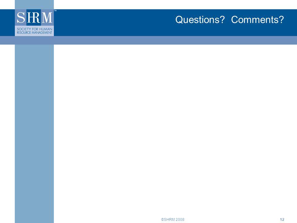©SHRM 200812 Questions? Comments?