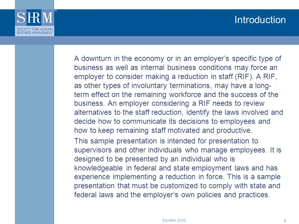 ©SHRM 20082 Introduction A downturn in the economy or in an employer's specific type of business as well as internal business conditions may force an