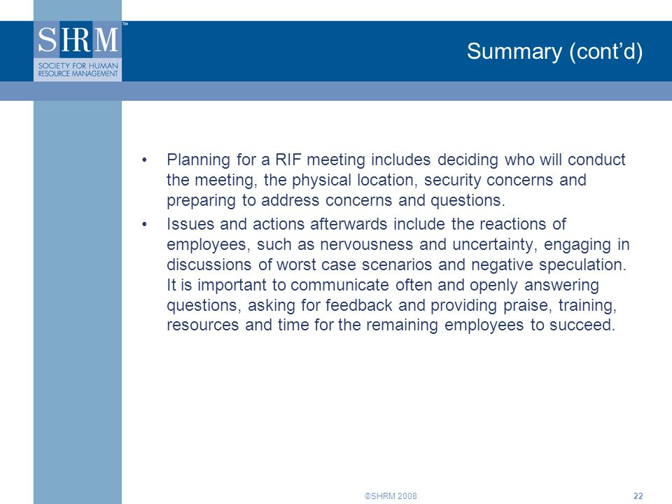 ©SHRM 200822 Summary (cont'd) Planning for a RIF meeting includes deciding who will conduct the meeting, the physical location, security concerns and