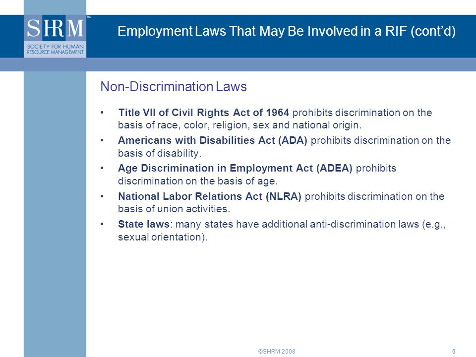 ©SHRM 20086 Employment Laws That May Be Involved in a RIF (cont'd) Title VII of Civil Rights Act of 1964 prohibits discrimination on the basis of race