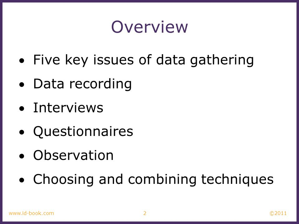 ©2011 2www.id-book.com Overview Five key issues of data gathering Data recording Interviews Questionnaires Observation Choosing and combining techniques