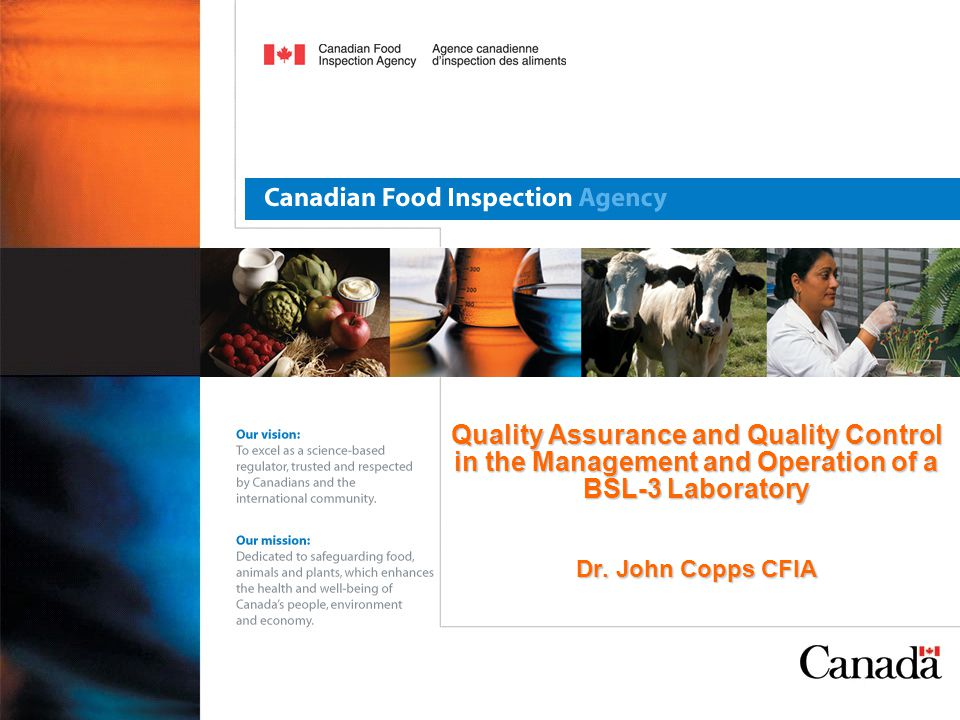 Quality Assurance and Quality Control in the Management and Operation of a BSL-3 Laboratory Dr. John Copps CFIA