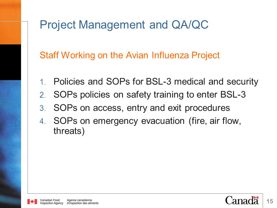 15 Project Management and QA/QC Staff Working on the Avian Influenza Project 1. Policies and SOPs for BSL-3 medical and security 2. SOPs policies on s