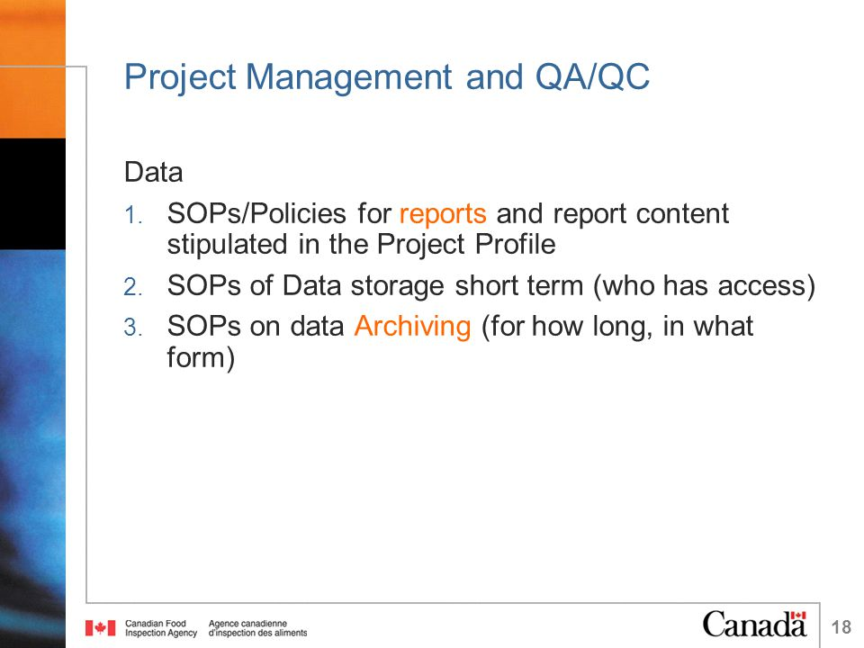 18 Project Management and QA/QC Data 1. SOPs/Policies for reports and report content stipulated in the Project Profile 2. SOPs of Data storage short t