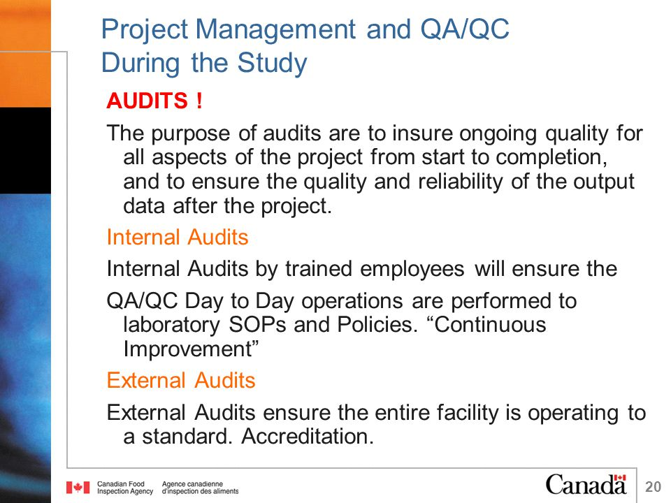 20 Project Management and QA/QC During the Study AUDITS ! The purpose of audits are to insure ongoing quality for all aspects of the project from star