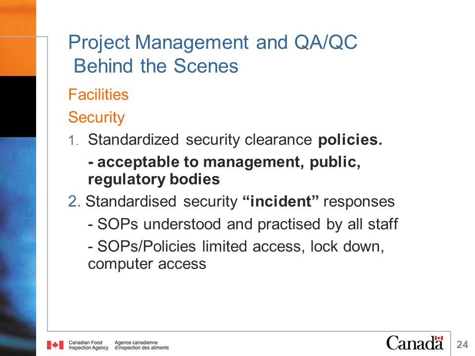 24 Project Management and QA/QC Behind the Scenes Facilities Security 1. Standardized security clearance policies. - acceptable to management, public,