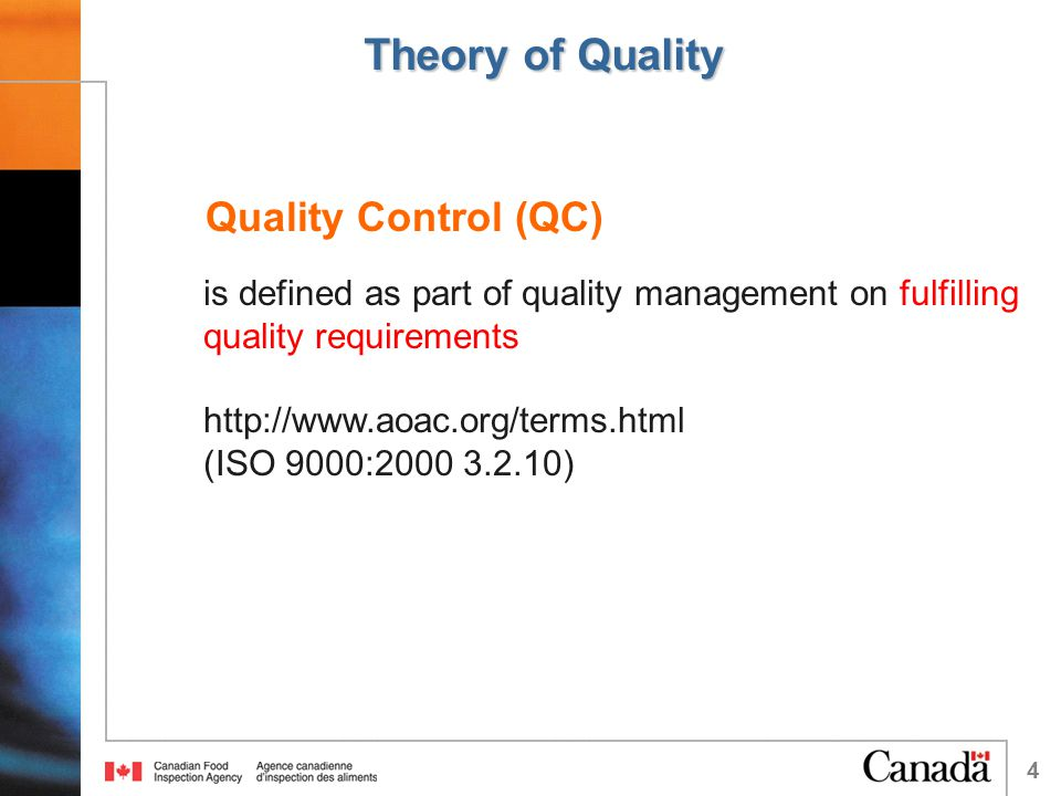 4 Theory of Quality Quality Control (QC) is defined as part of quality management on fulfilling quality requirements http://www.aoac.org/terms.html (ISO 9000:2000 3.2.10)