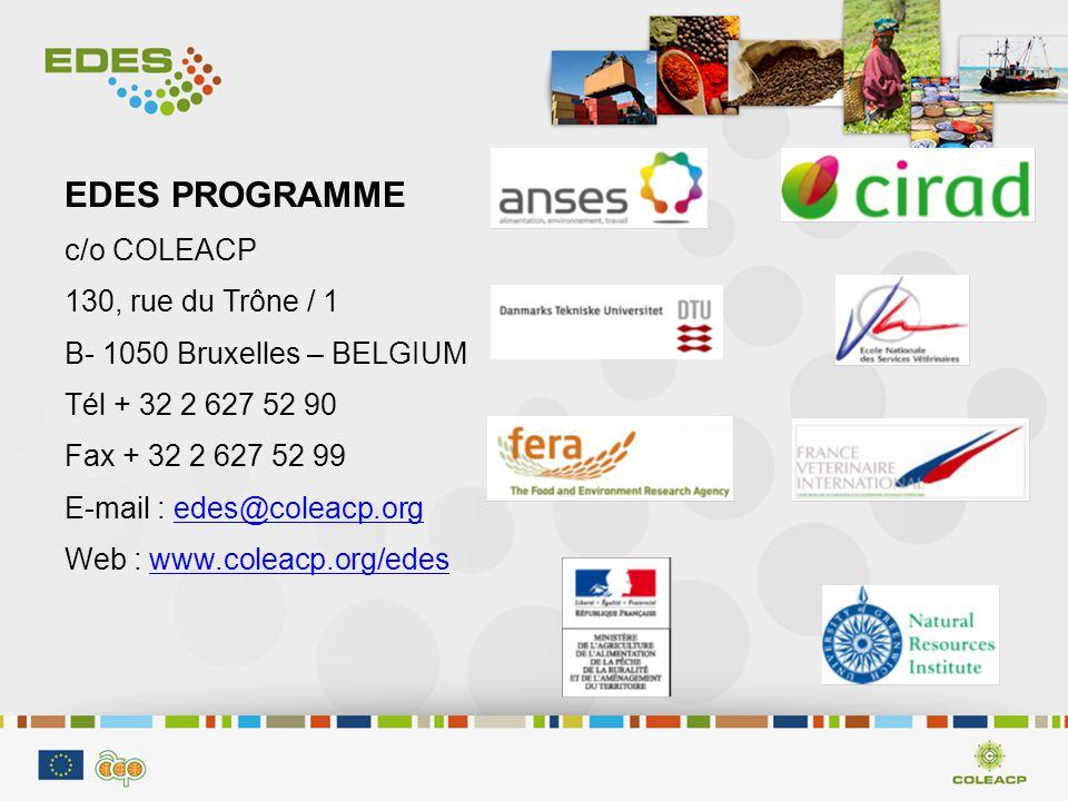 EDES PROGRAMME c/o COLEACP 130, rue du Trône / 1 B- 1050 Bruxelles – BELGIUM Tél + 32 2 627 52 90 Fax + 32 2 627 52 99 E-mail : edes@coleacp.orgedes@coleacp.org Web : www.coleacp.org/edeswww.coleacp.org/edes