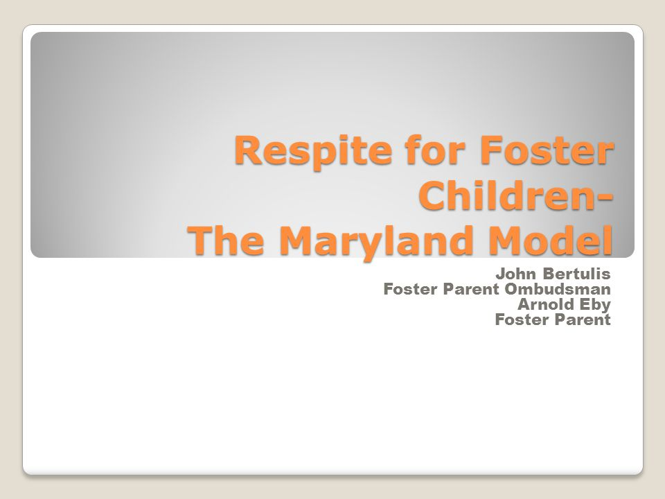 Foster Care in Maryland (stats as of 6-30-2010) 24 jurisdictions (including Baltimore City) 8,013 children in out of home care 6,130 are placed in family homes (76.5%) 913 are in group homes (11.4%) 2,981 public foster homes 838 homes are restricted/kinship (28%)
