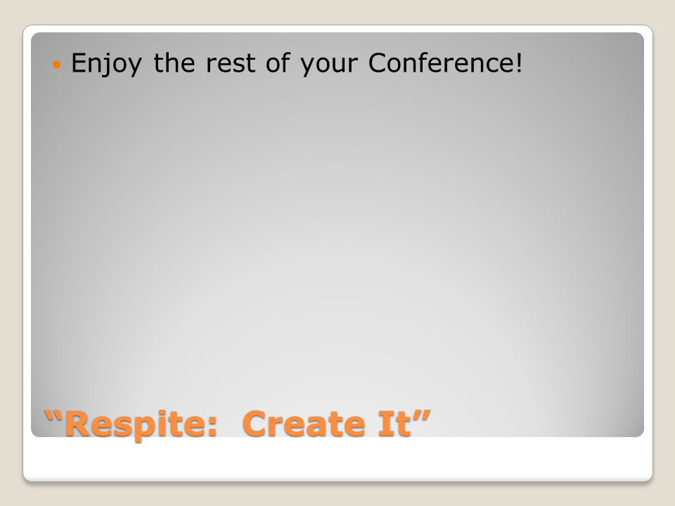 """Respite: Create It"" Enjoy the rest of your Conference!"
