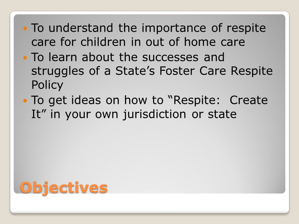 Mindset of Providers For years, foster parents were told to make the children feel a part of your family Take the foster children with you wherever you go Reluctance to use respite