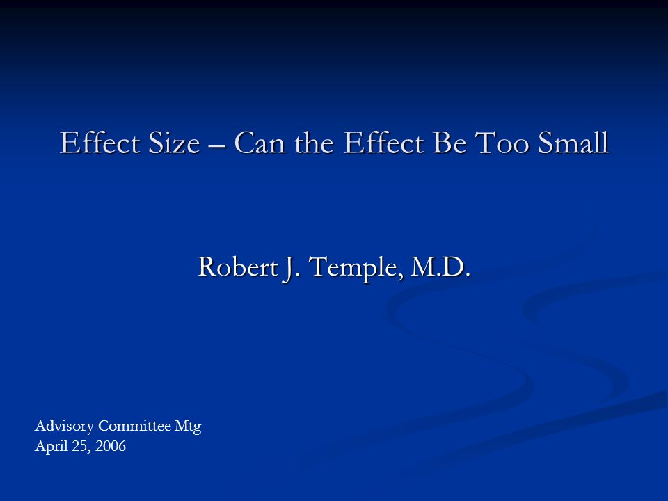 Effect Size – Can the Effect Be Too Small Robert J.