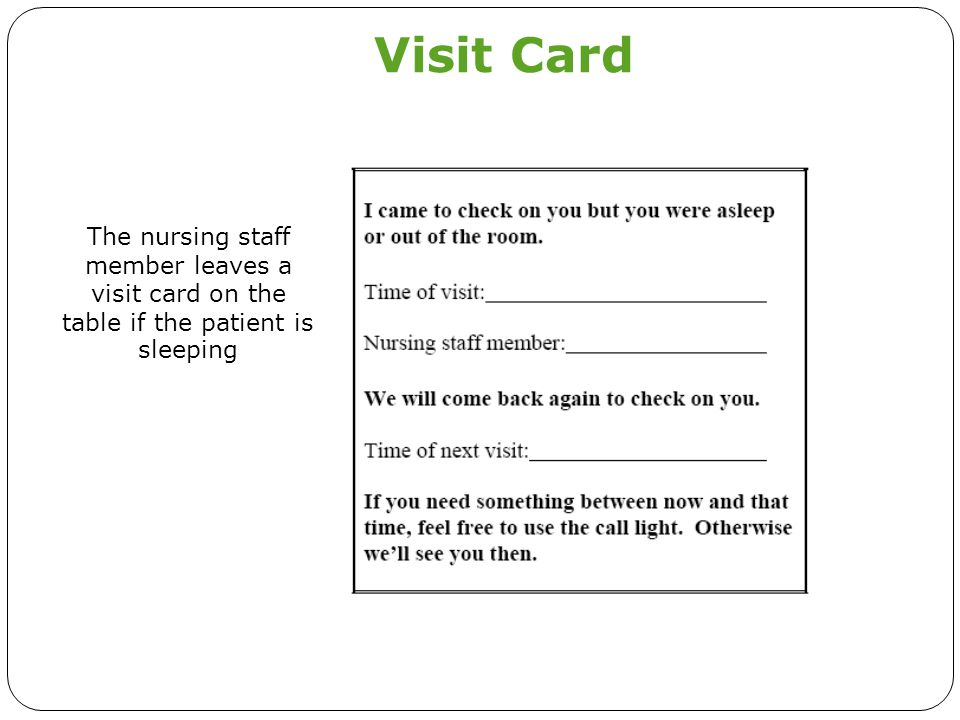 Visit Card The nursing staff member leaves a visit card on the table if the patient is sleeping