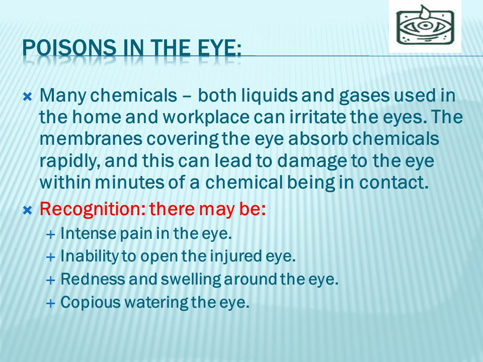  Many chemicals – both liquids and gases used in the home and workplace can irritate the eyes.
