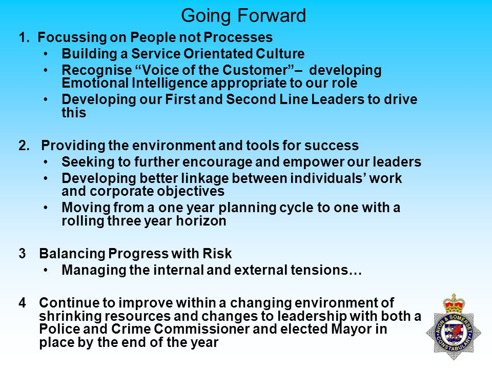 "Going Forward 1. Focussing on People not Processes Building a Service Orientated Culture Recognise ""Voice of the Customer""– developing Emotional Intel"