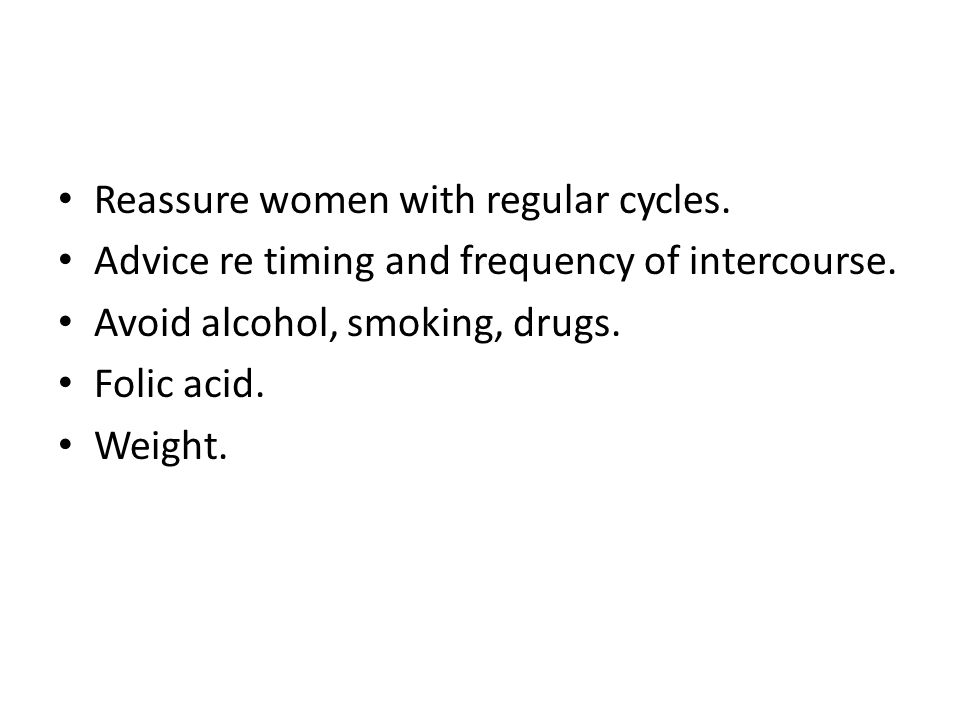 Reassure women with regular cycles. Advice re timing and frequency of intercourse.
