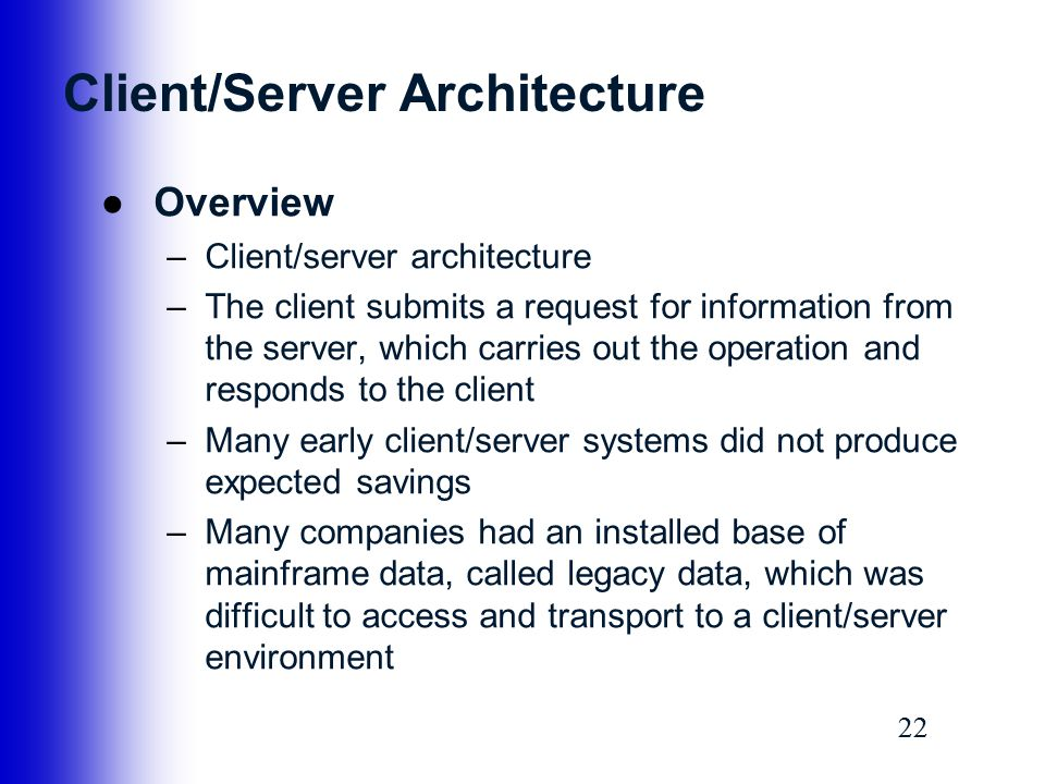 22 Client/Server Architecture ●Overview –Client/server architecture –The client submits a request for information from the server, which carries out t